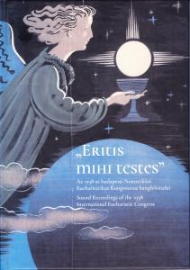 """Eritis mihi testes"" Sound Recordings of the 1938 International Eucharistic Congress"