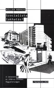 Szocialista lakhatás? A lakáskérdés az 1950-es években Magyarországon